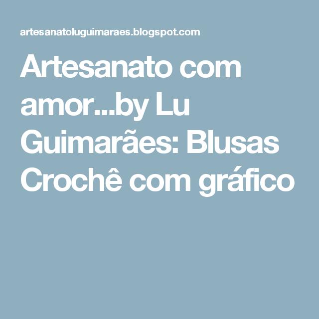 Artesanato com amor...by Lu Guimarães: Blusas Crochê com gráfico