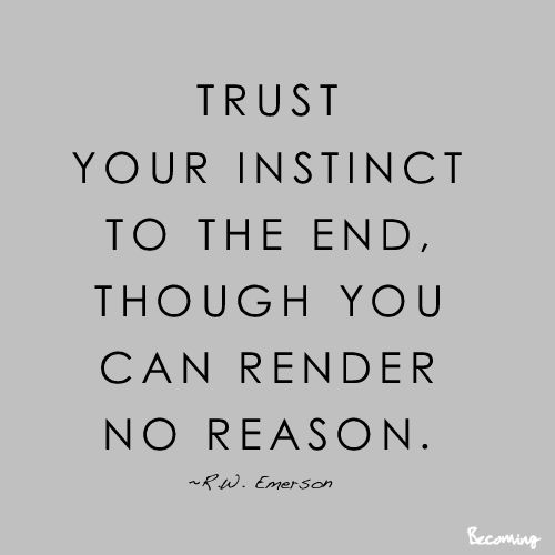 Live Learn Become Trust Your Instinct Trust Your Instincts Instinct Quotes Quotes About Everything