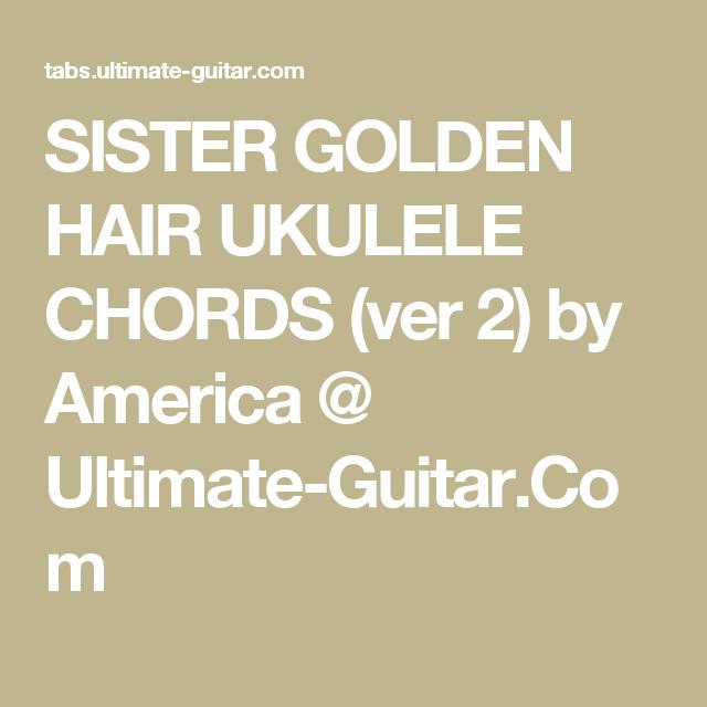 SISTER GOLDEN HAIR UKULELE CHORDS (ver 2) by America @ Ultimate ...