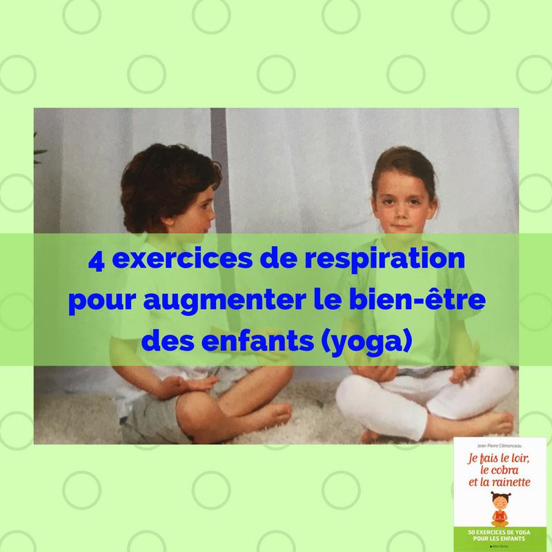 4 exercices de respiration pour augmenter le bien tre des enfants yoga la pratique du yoga. Black Bedroom Furniture Sets. Home Design Ideas