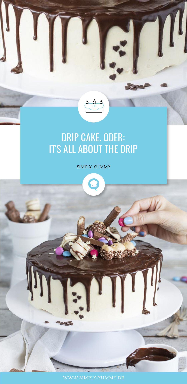Drip Cake Oder It S All About The Drip Rezept Kuchen Und Torten Kuchen Ausgefallene Kuchen
