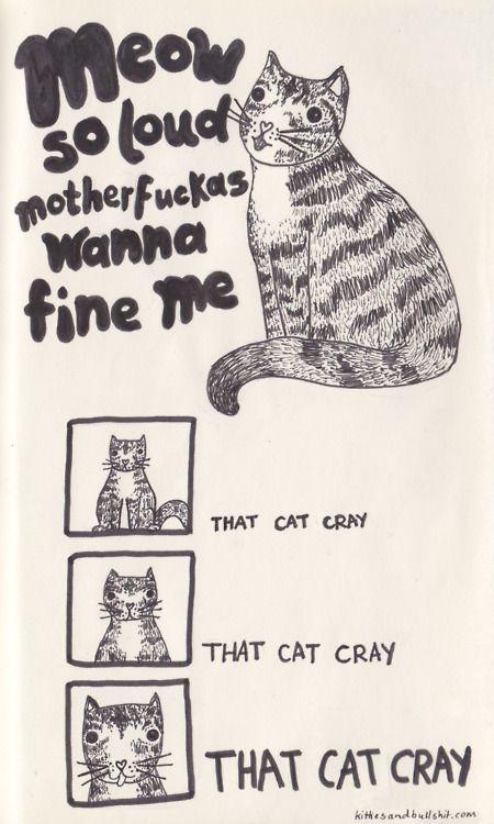 That cat cray.