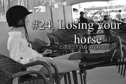 Losing your horse.