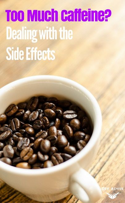 too much caffeine how to deal with the side effects
