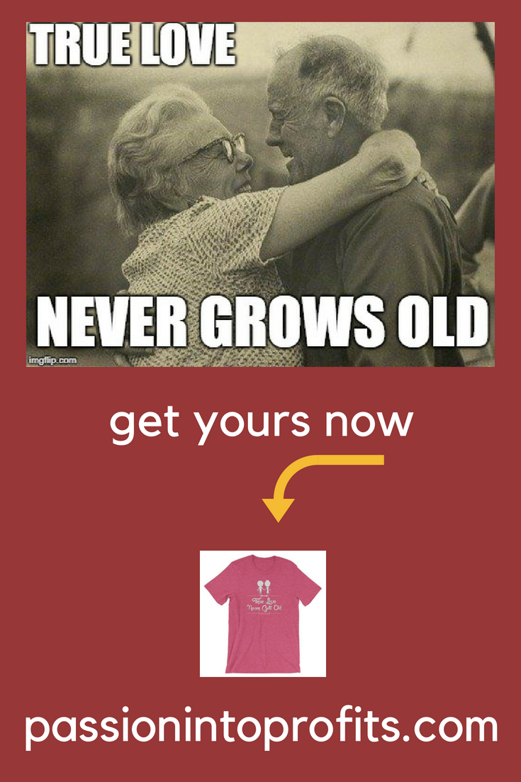 True Love Never Gets Old Happy Marriage Shirt True Love