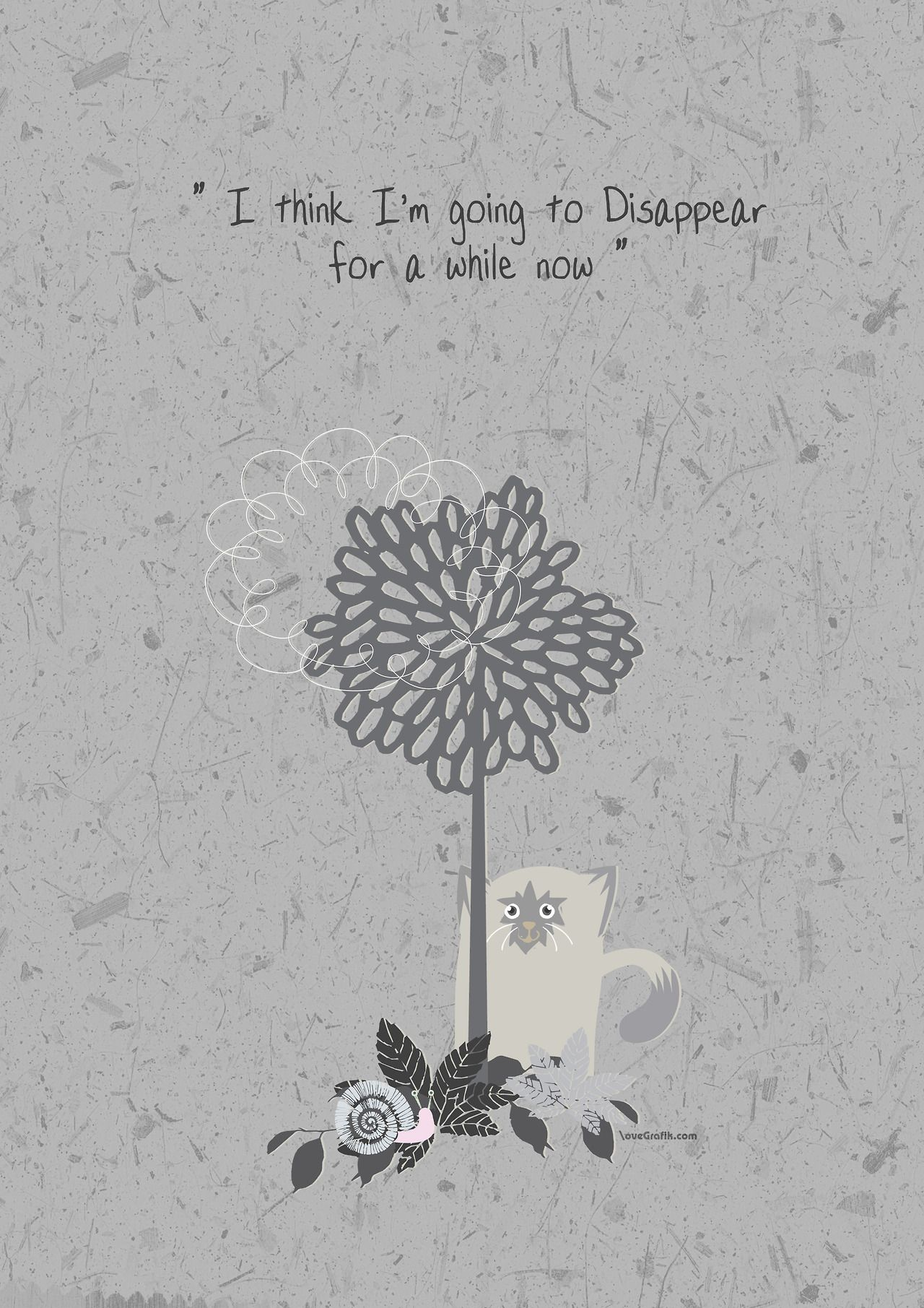 I Think I M Going To Disappear For A While Now Disappear
