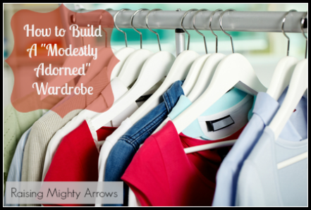 "Raising Mighty Arrows: How to Build a ""Modestly Adorned"" Wardrobe"