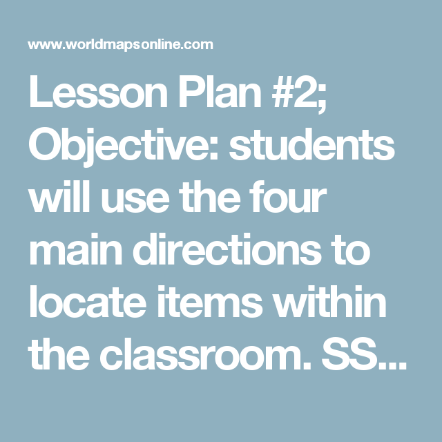 Lesson Plan #2; Objective: students will use the four main directions to locate items within the classroom. SS. Geography