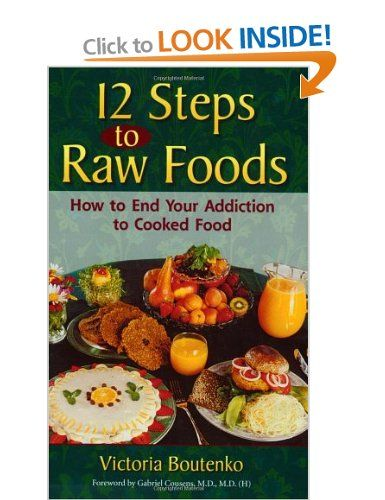12 steps to raw food how to end your addiction to cooked food 12 steps to raw food how to end your addiction to cooked food amazon forumfinder Images