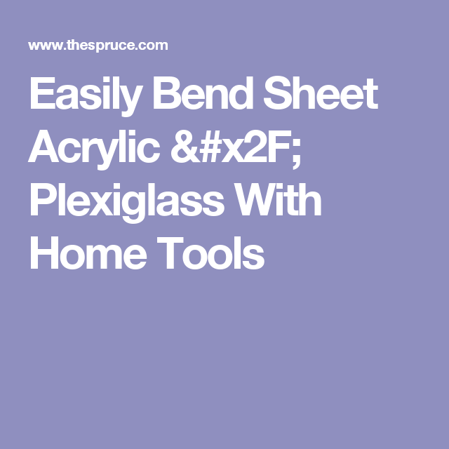 Bend Sheet Acrylic Or Plexiglass For Crafts Using Simple Tools Home Tools Tools Home Improvement
