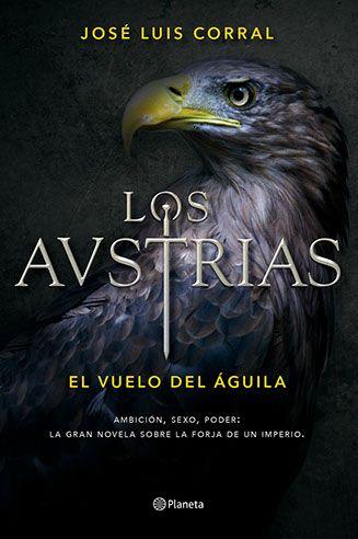 Los Austrias. El vuelo del Aguila. Autor: Jose Luis Corral 11º libro leído año 2016 (28 Junio - 28 Julio) (Julio 2016)(epub en el drive)