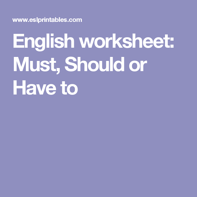 English worksheet: Must, Should or Have to