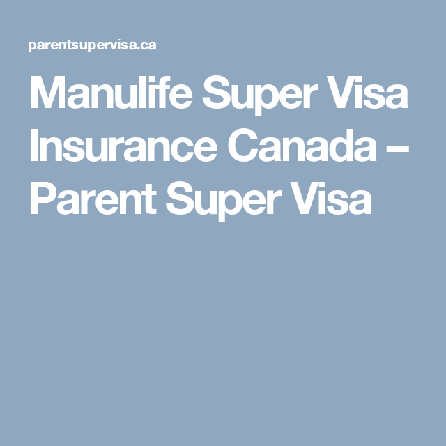 Manulife Super Visa Insurance Canada Parent Super Visa With