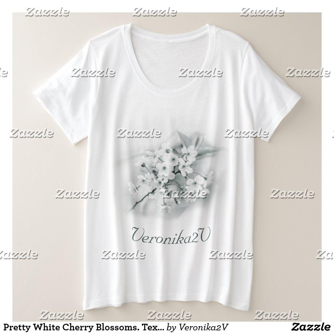 Pretty White Cherry Blossoms Text Template Plus Size T Shirt Zazzle Com In 2021 Plus Size T Shirts White Cherries Shirts [ 1106 x 1106 Pixel ]