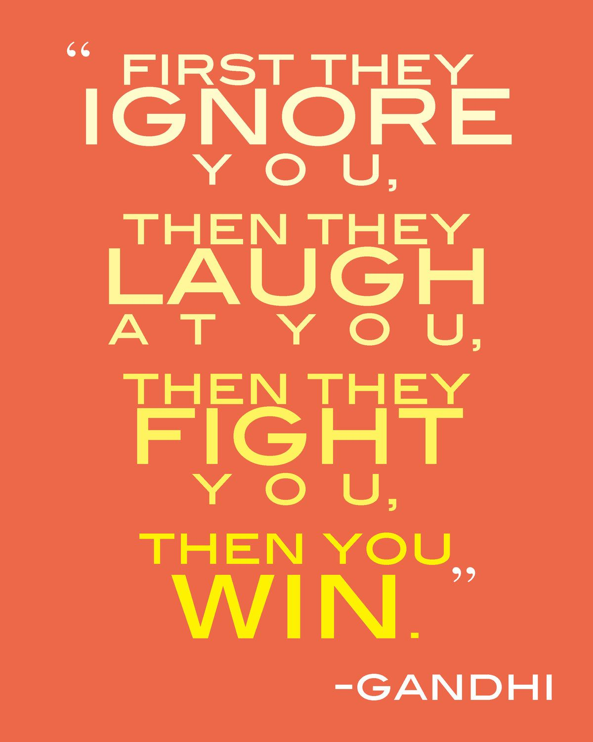 First They Ignore You Then They Laugh At You Then They Fight You And Then You Win Mahatma Gandhi