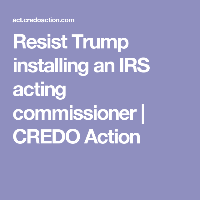 Resist Trump Installing An IRS Acting Commissioner