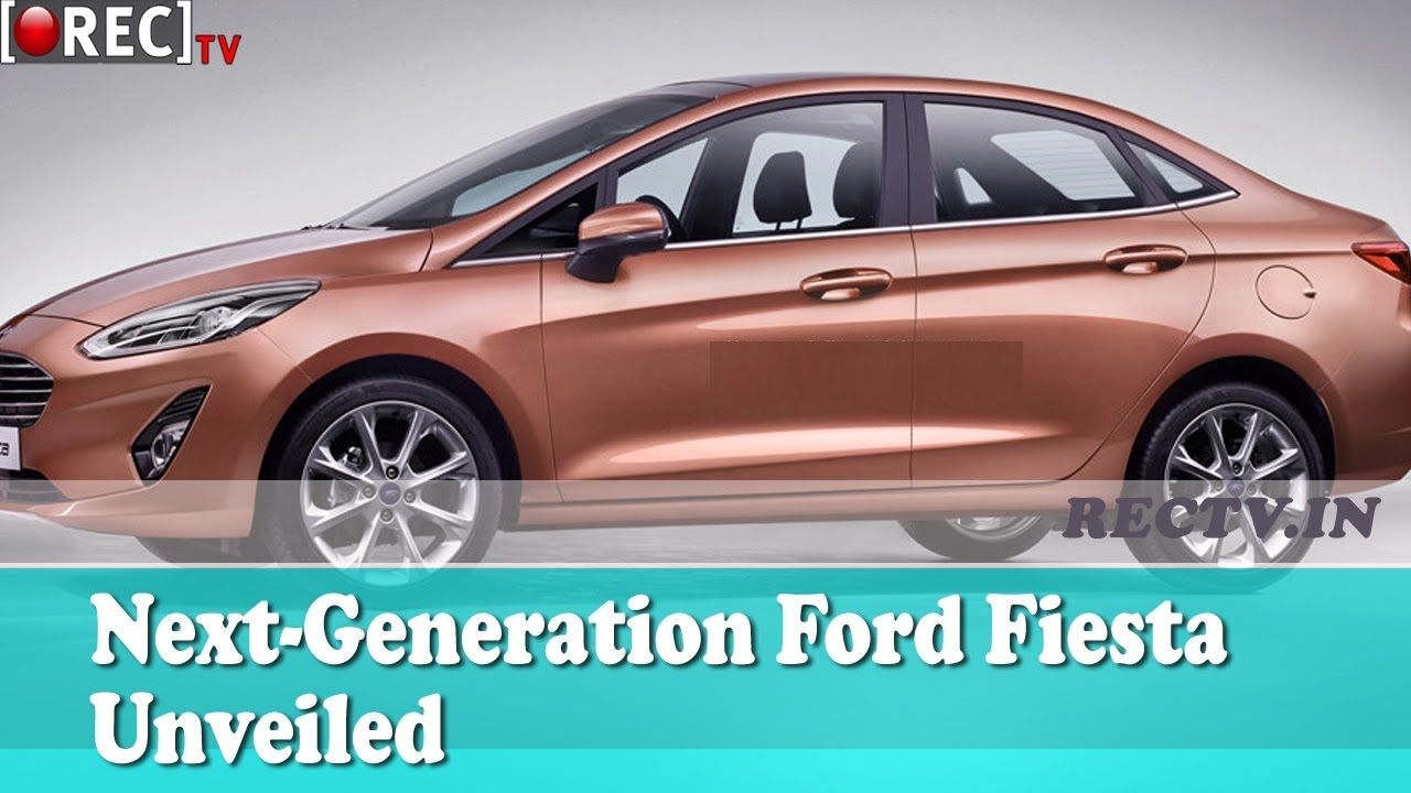 Next Generation Ford Fiesta Unveiled Latest Automobile News