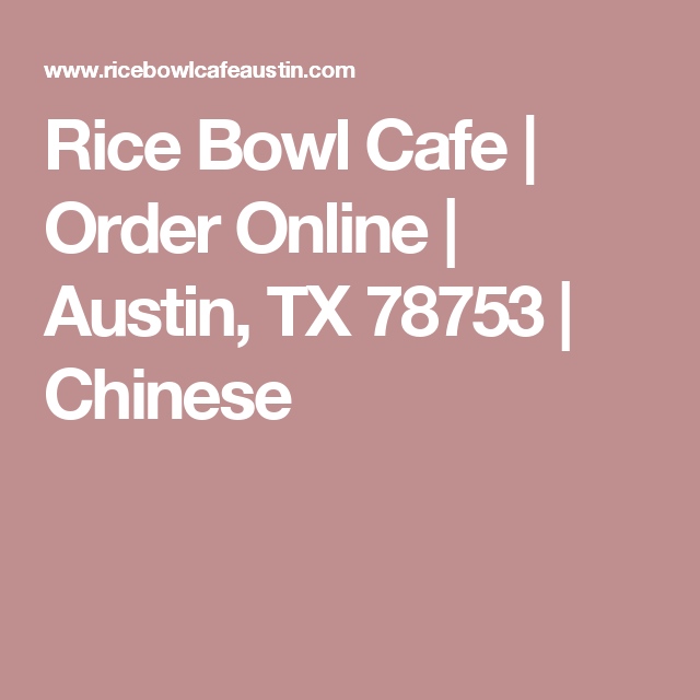 Rice Bowl Cafe Order Online Austin Tx 78753 Chinese Order Chinese Food Chinese Food Delivery Austin