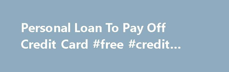 Personal Loan To Pay Off Credit Card #free #credit #score #check - personal loan forms free