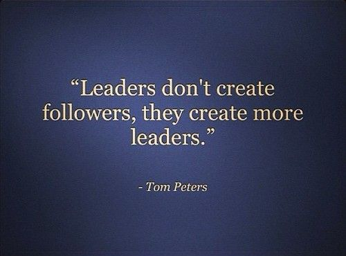 Image result for leaders don't create followers they create more leaders