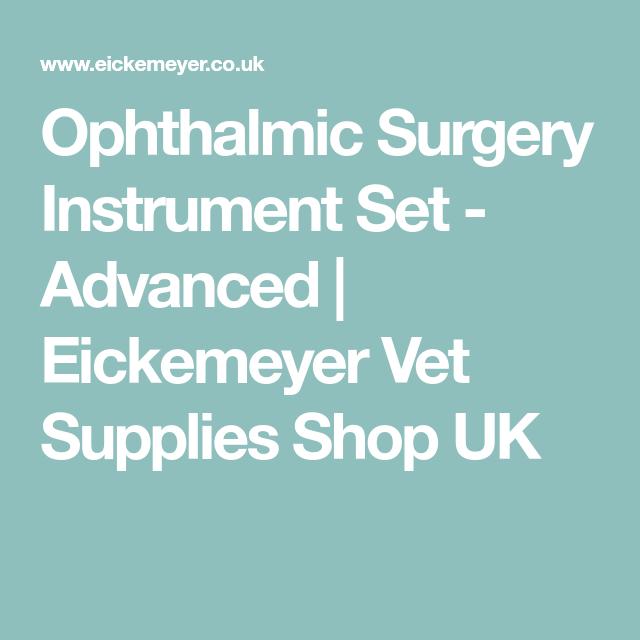 Ophthalmic Surgery Instrument Set - Advanced   Eickemeyer Vet