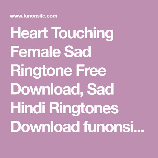 Heart Touching Female Sad Ringtone Free Download, Sad Hindi