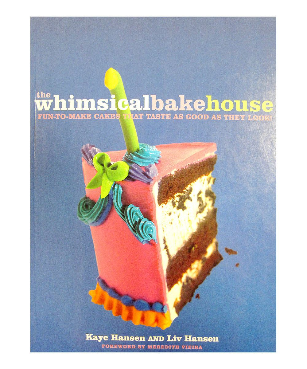 Fun-to-Make Cakes That Taste as Good as They Look The Whimsical Bakehouse