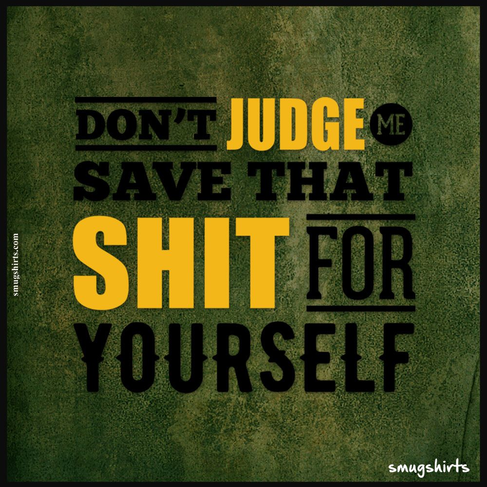 Don't Judge Me Save That Shit For Yourself https//blog