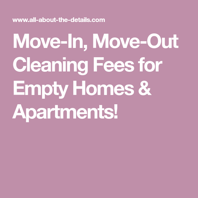 Move-In, Move-Out Cleaning Fees for Empty Homes & Apartments ...