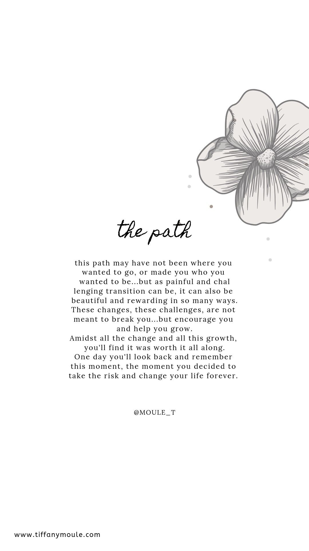 The path may seem narrow now, but it is taking you to places that youll grow and blossom into a stro