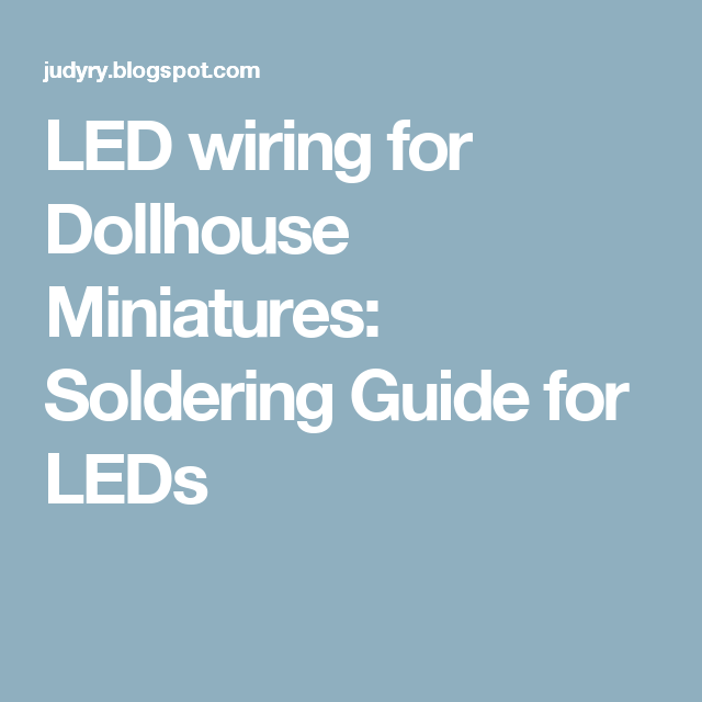 LED wiring for Dollhouse Miniatures: Soldering Guide for LEDs ...