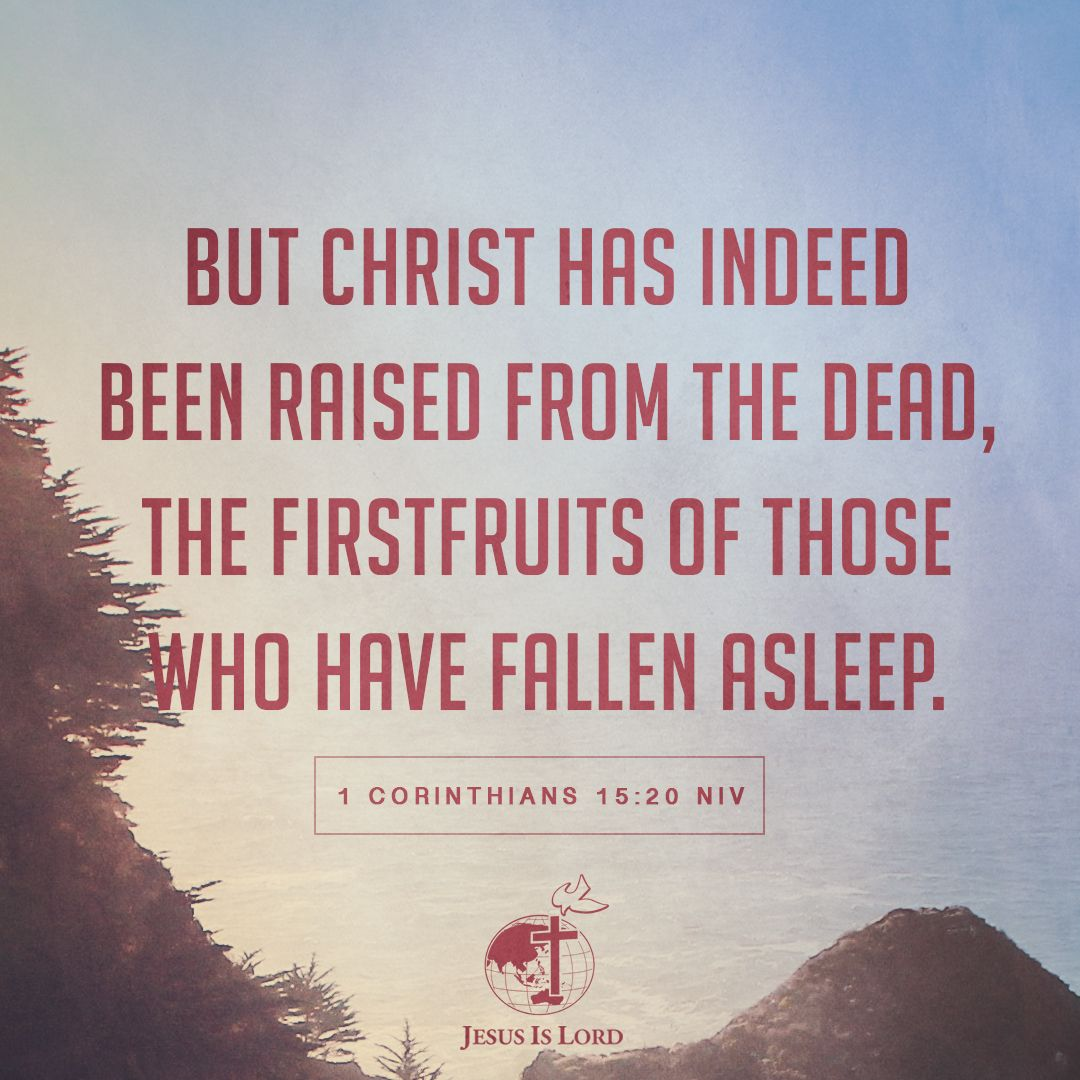 VERSE OF THE DAY But Christ has indeed been raised from the dead, the firstfruits of those who have fallen asleep. 1 Corinthians 15:20 NIV #votd #verseoftheday #JIL #Jesus #JesusIsLord #JILWorldwide