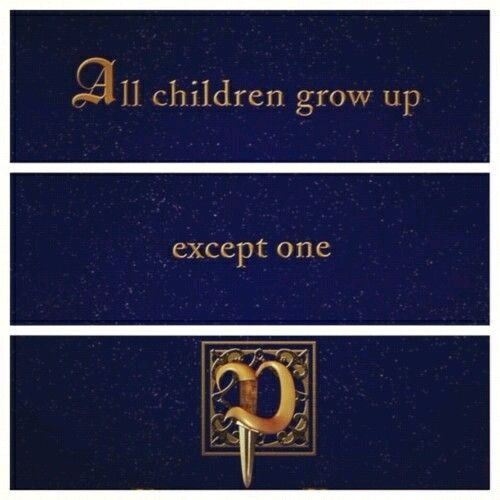 All Children Grow Up Except One Peter Pan But You Can Go Back To