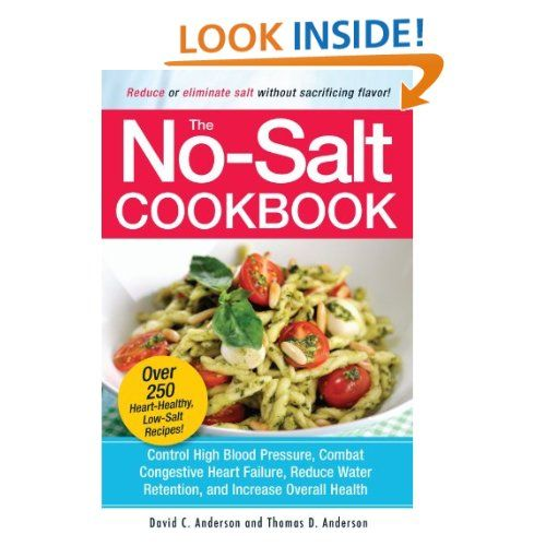 The No Salt Cookbook Reduce Or Eliminate Salt Without Sacrificing Flavor Low Salt Recipes No Salt Recipes Salt Free Recipes