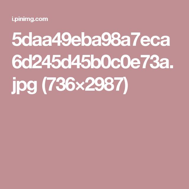 5daa49eba98a7eca6d245d45b0c0e73a.jpg (736×2987)