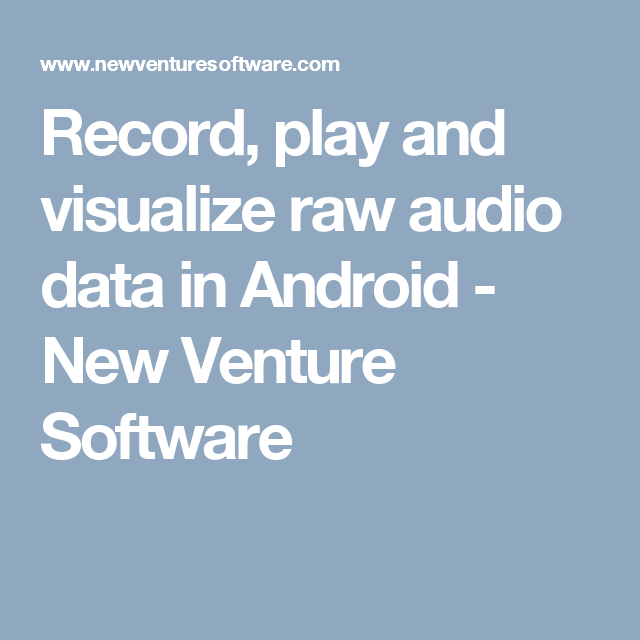 Record, play and visualize raw audio data in Android - New