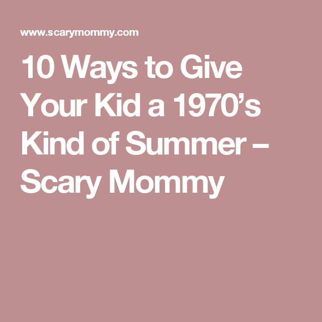 10 Ways To Give Your Kid A 1970's Kind Of Summer (With