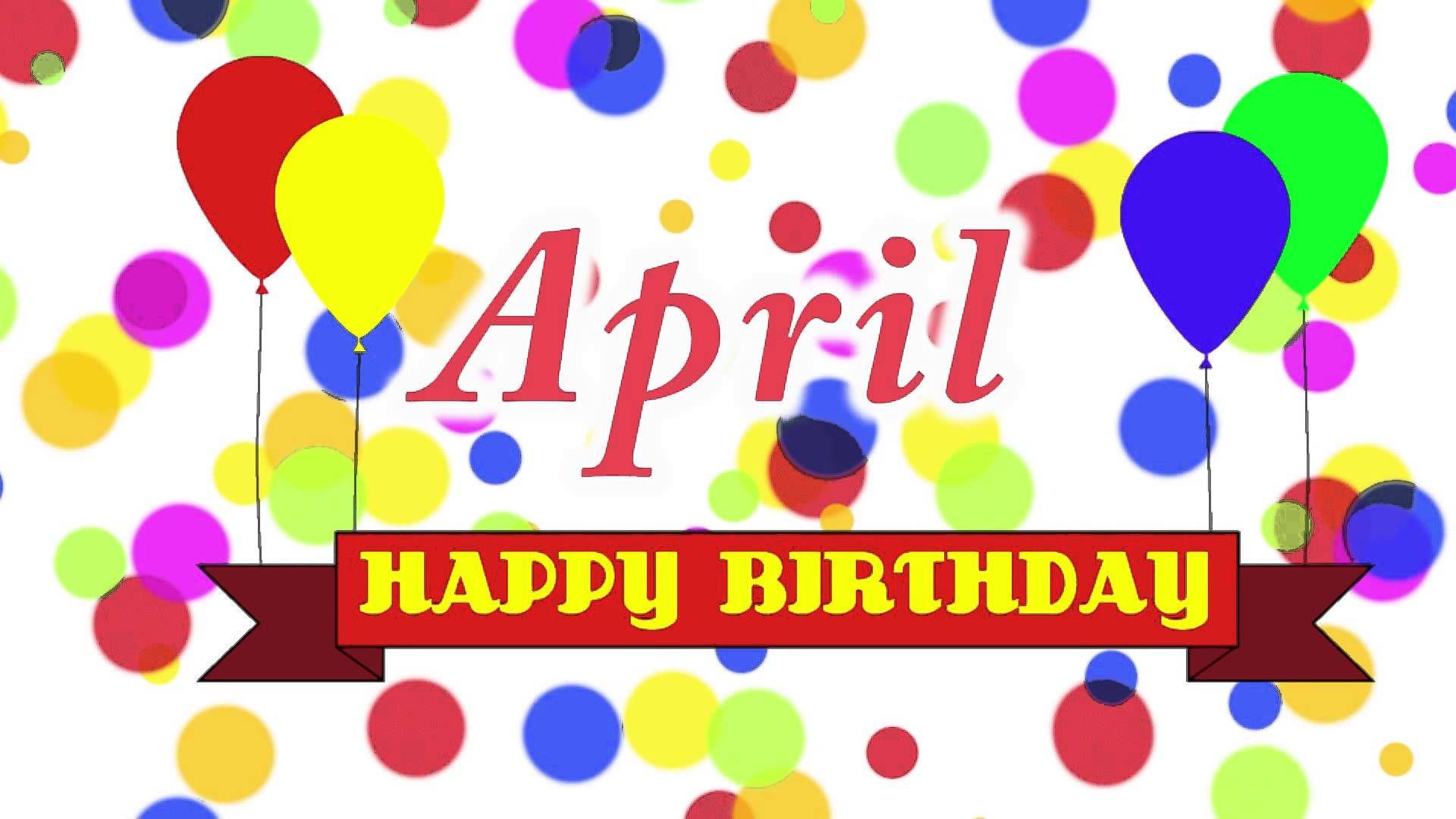 Happy Birthday April Happy Birthday Sam Happy Birthday Song Happy Birthday John