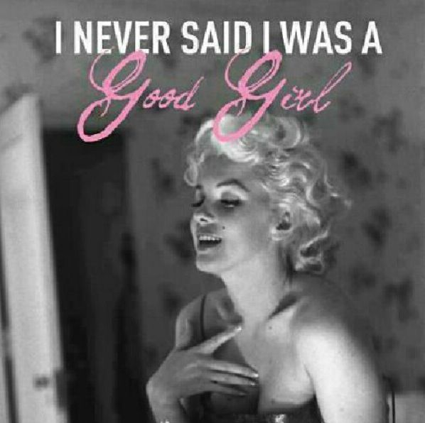 Marilyn Monroe New Years Quotes: I Never Said I Was A Good Girl.