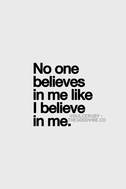 No One Believes In Me Like I Believe In Me Dulce Ruby Quotes
