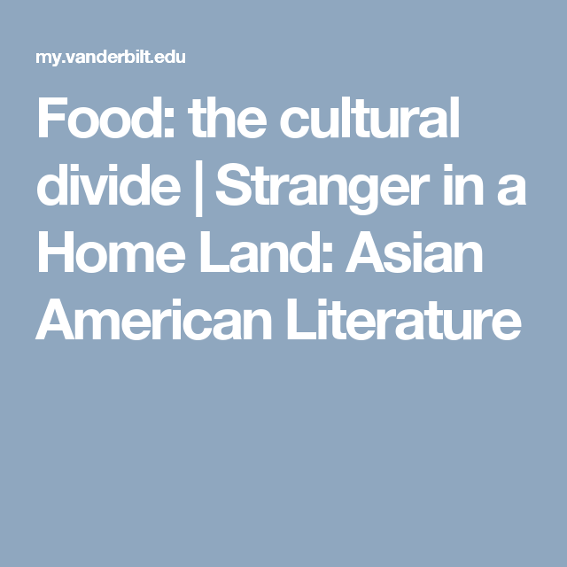 Food: the cultural divide | Stranger in a Home Land: Asian American Literature