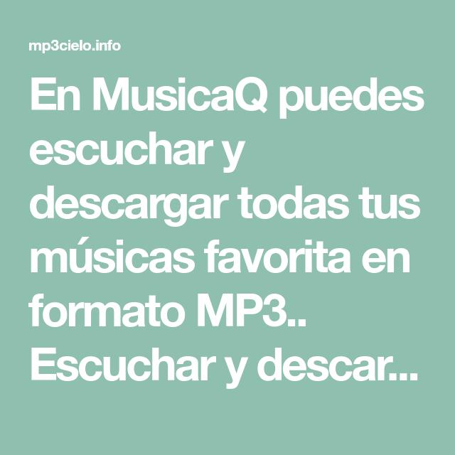 En Musicaq Puedes Escuchar Y Descargar Todas Tus Músicas Favorita En Formato Mp3 Escuchar Y Descargar Música Gratis Compartir En Facebook Https Mp3cielo