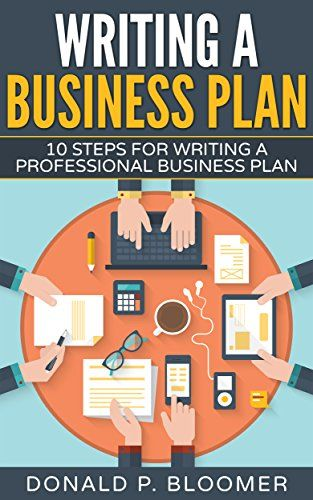 Writing a Business Plan 10 Steps for Writing a Professional - professional business plan