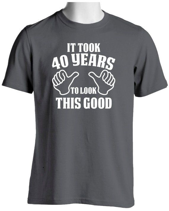 c5709d49a 40th Birthday T Shirt-It Took 40 Years To Look This Good Over the ...