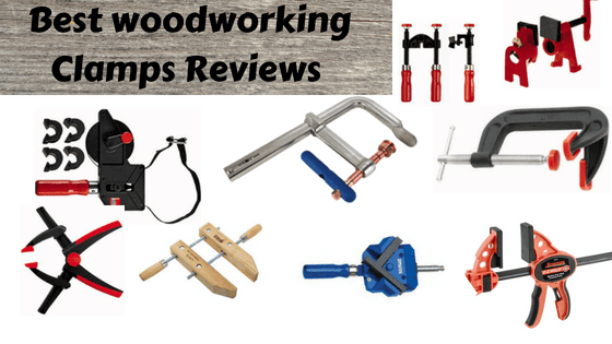 Best Woodworking Clamps Reviews 2018 Different Types Of Clamps