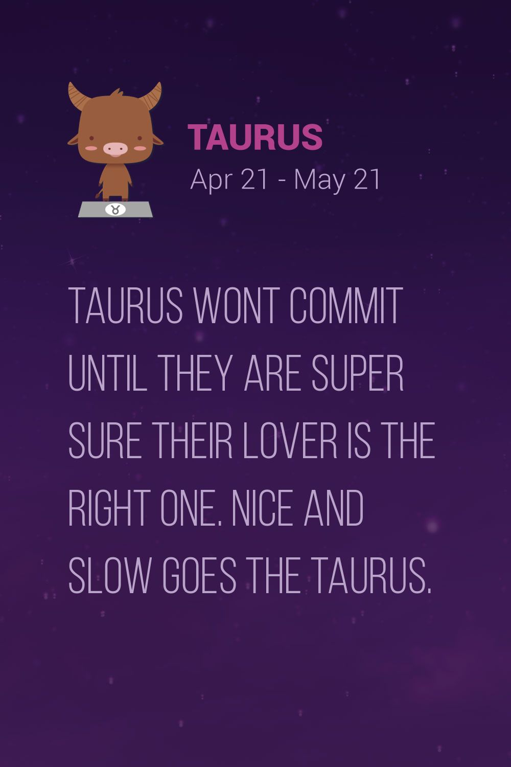 Taurus wont commit until they are super sure their lover is