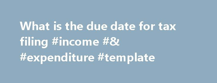 What is the due date for tax filing #income #\ #expenditure - income template