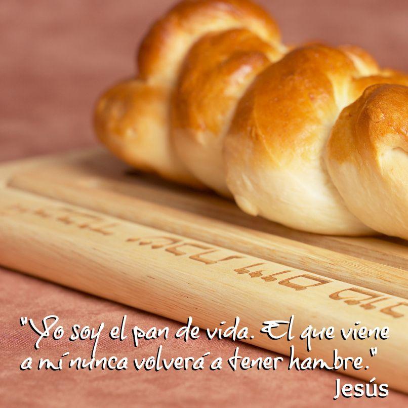 """""""Yo soy el pan de vida. El que viene a mí nunca volverá a tener hambre."""" Jesús"""