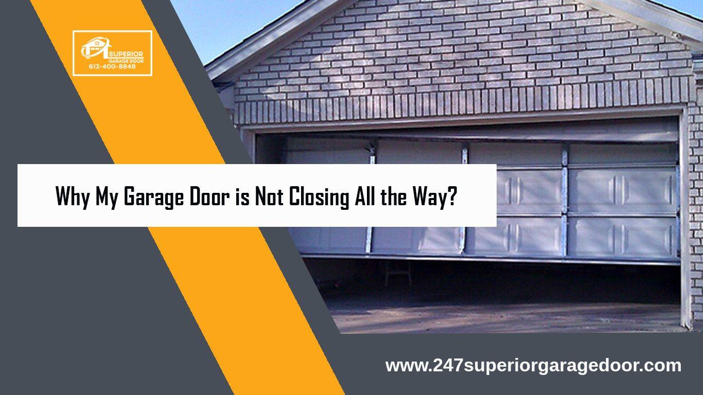 Why My Garage Door Is Not Closing All The Way Garage Doors Garage Service Door Garage
