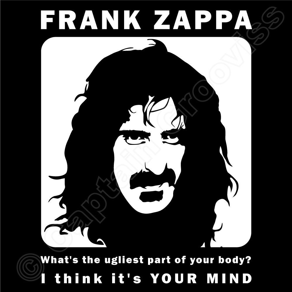 """Frank Zappa Happy Birthday in frank zappa """"what's the ugliest part of your body"""" ugly mind quote"""